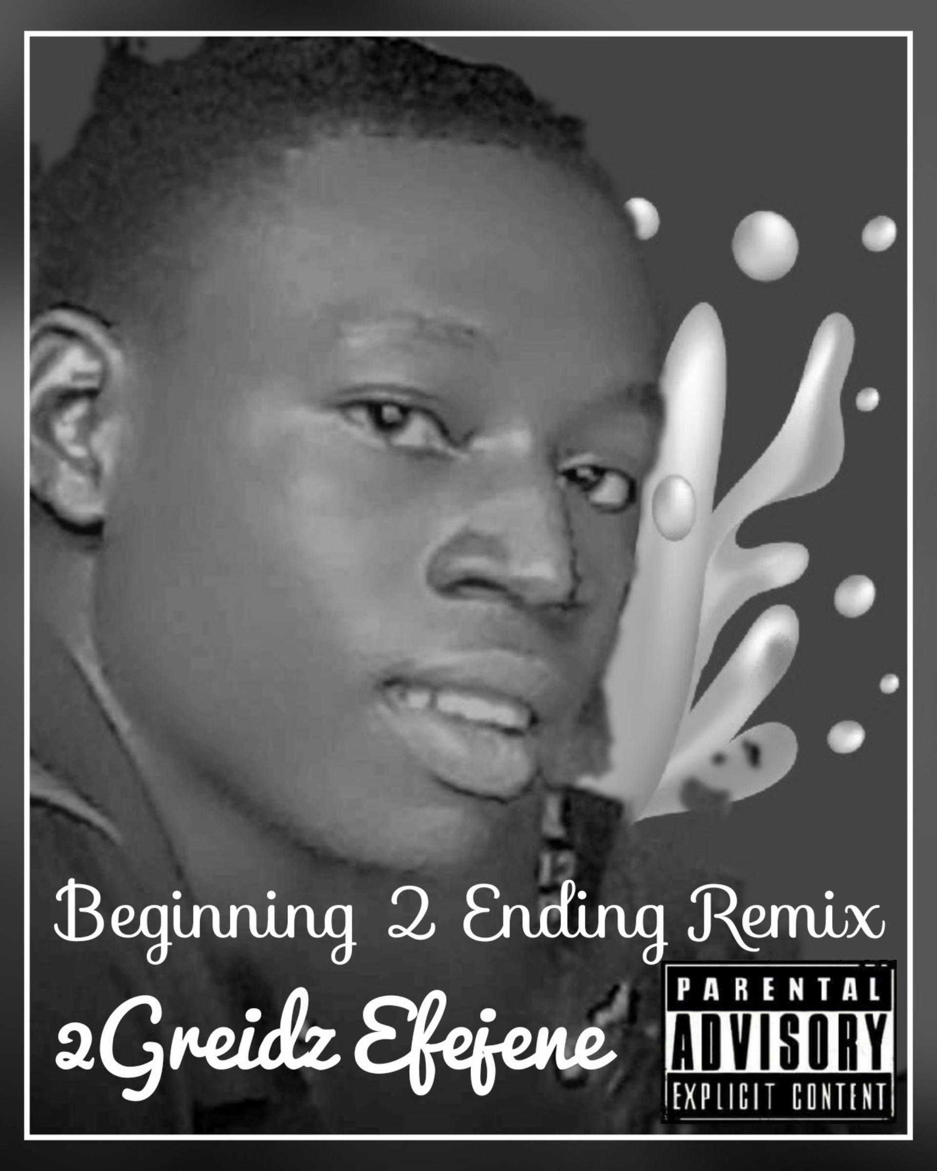 2Grade Efejene - Beginning 2 Ending Remix Of 2Greidz(2Grade Efejene)