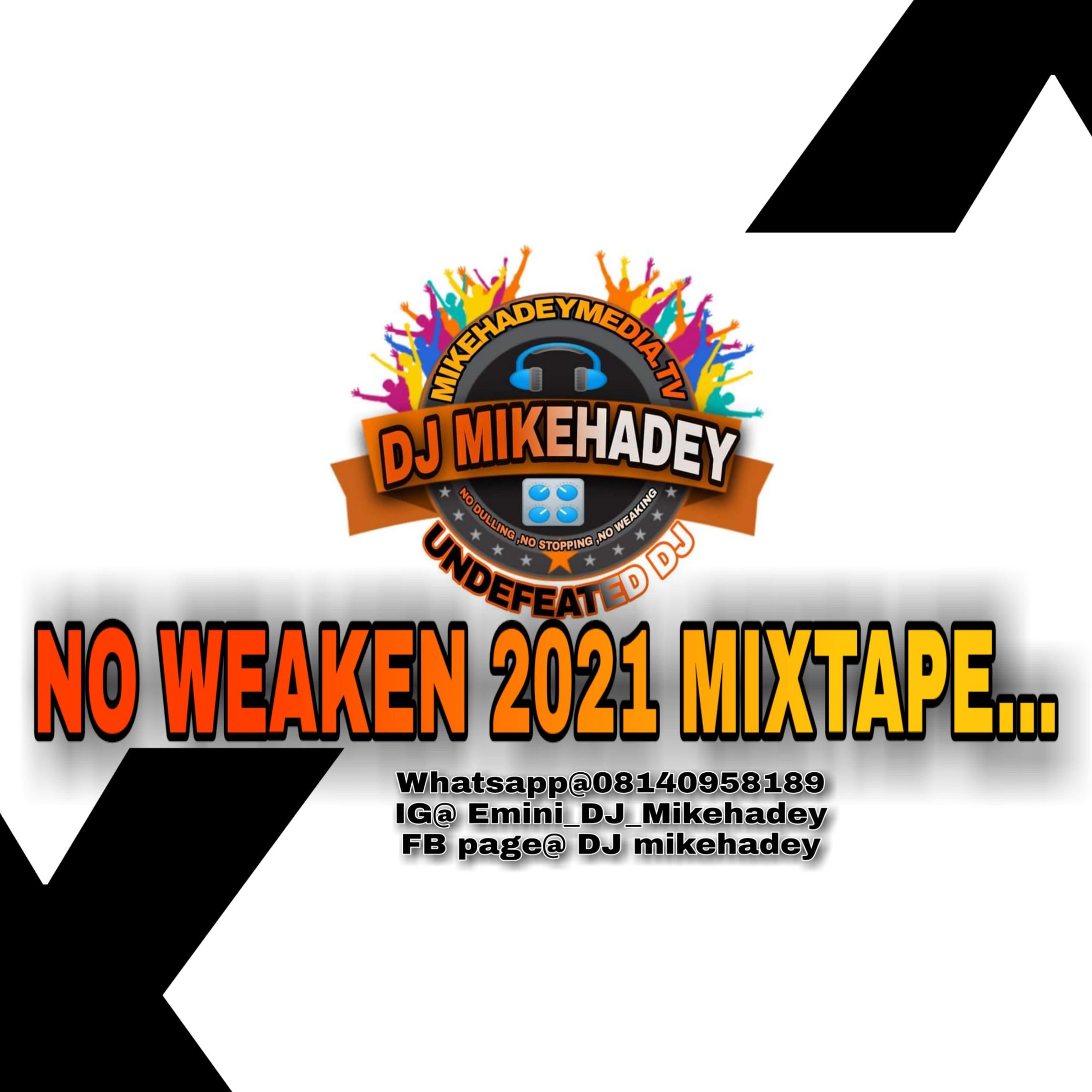 DJ mikehadey - NO WEAKEN 2021 MIXTAPE