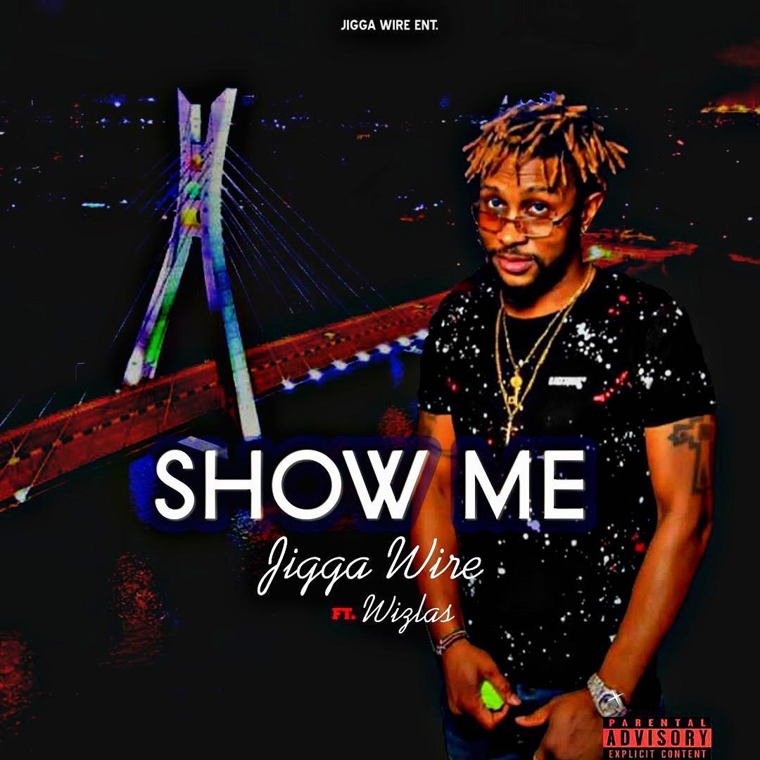 Jigga wire - Show Me