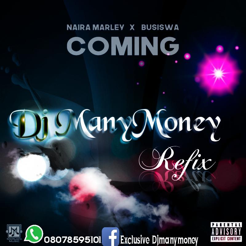 Naira Marley ft DJ Manymoney - Coming Refix