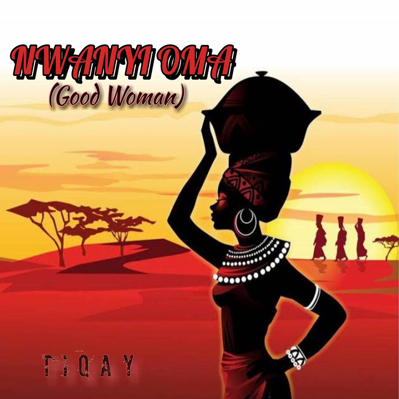 Tiqay - Nwanyi Oma (Good Woman)