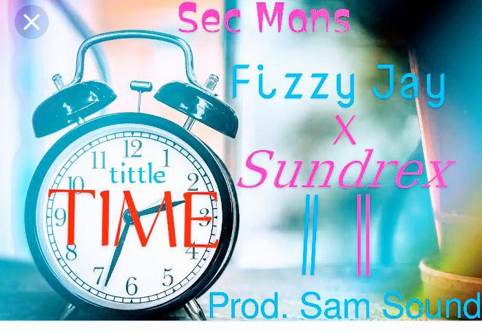 Fizzy Jay z x Sundrex - Time_ Prod. Sam Sound