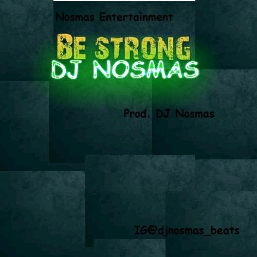 DJ Nosmas. - Be Strong