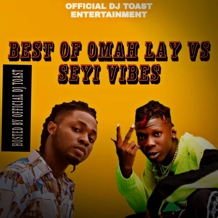 Official Dj Toast - BEST OF SEYI VIBEZ VS OMAH LAY HOSTED BY OFFICIAL Dj TOAST