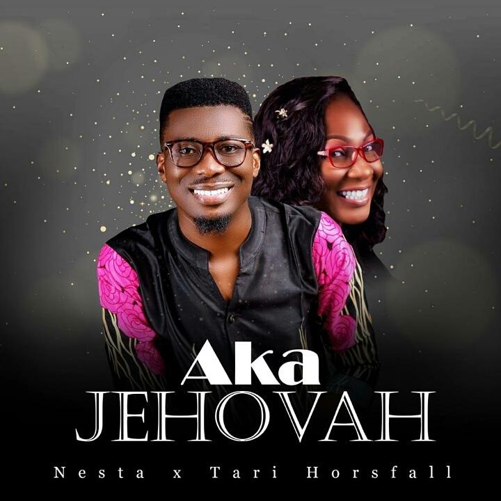 Nesta - Aka-Jehovah Ft Tari Horsfall